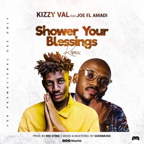 Kizzy Val – Shower Your Blessings (Remix) Ft. Joe EL Amadi mp3 download