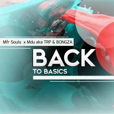 MFR Souls, Mdu aka TRP & Bongza – Back To Basics mp3 download