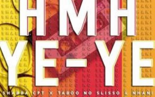 Shabba CPT – Amaye ye ye Ft. Taboo no Sliiso, Nhani mp3 download