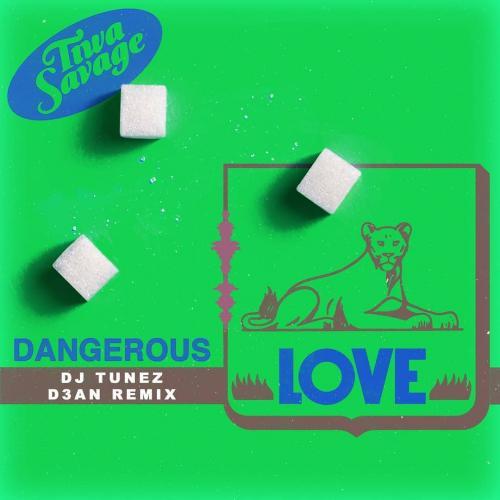Tiwa Savage – Dangerous Love (DJ Tunez & D3AN Remix) mp3 download