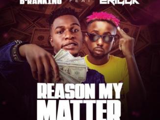 B-Ranking – Reason My Matter Ft. Erigga