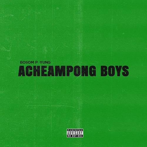Bosom P-Yung – Acheampong Boys Ft. Kweku Smoke mp3 download