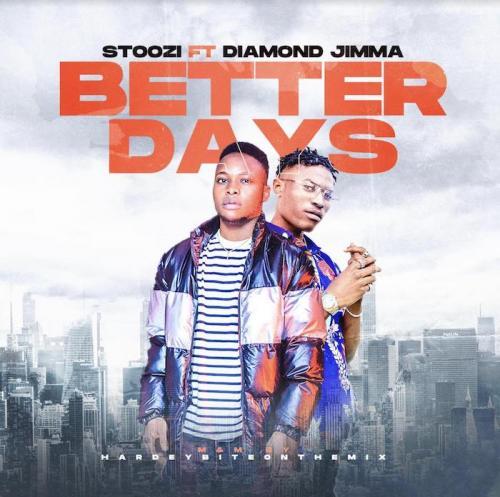 Stoozi Ft. Diamond Jimma – Better Days mp3 download