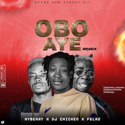 Hybekay Ft. DJ Chicken x Fela2 – Obo Aye (remix) mp3 download