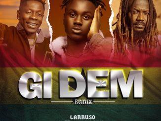 Larruso – Gi Dem (Remix) Ft. Shatta Wale, Samini