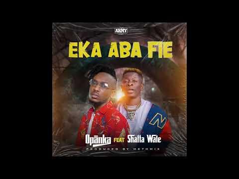 Opanka – Eka Aba Fie Ft. Shatta Wale mp3 download