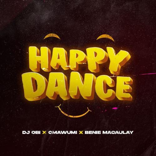 DJ Obi – Happy Dance Ft. Omawumi x Benie Macaulay mp3 download