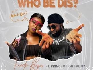 Freda Rhymz – Who Be Dis Ft. Prince Bright