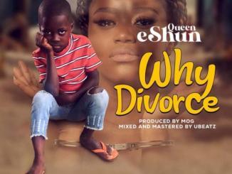 Queen eShun – Why Divorce?
