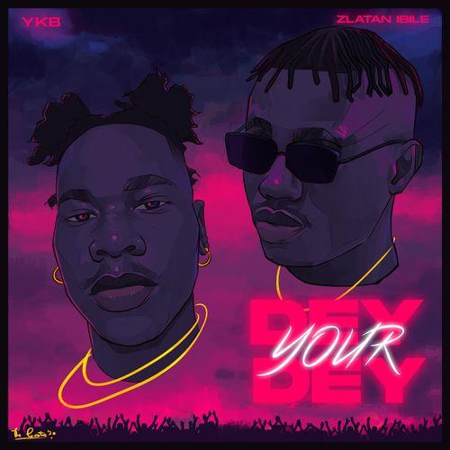YKB – Dey Your Dey Ft. Zlatan mp3 download