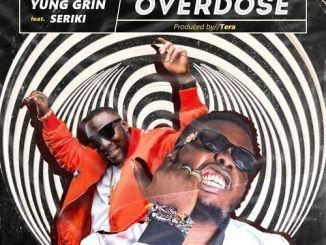 Yung Grin – Overdose Ft. Seriki