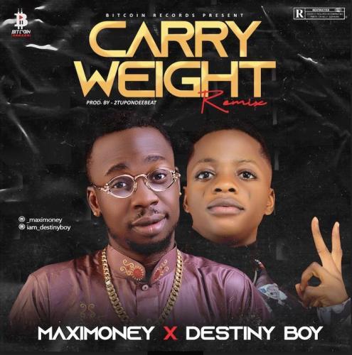 Maximoney Ft. Destiny Boy – Carry Weight (Remix) mp3 download