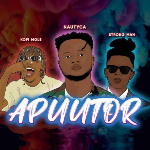 Nautyca – Apuutor Ft. Kofi Mole x Strongman mp3 download