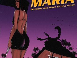 PsychoYP – Maria Ft. Tomi Agape, DJ T1z, Jaylon