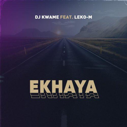 DJ Kwame – Ekhaya Ft. Leko M mp3 download
