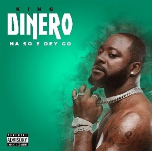 King Dinero – Na So E Dey Go mp3 download