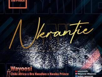 Wayoosi – Nkranteɛ Ft. Chiki Africa x Bra Kwadwo x Kwaku Prince