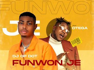 DJ OP Dot Ft. Otega – Funwon Je