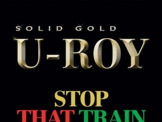 Rygin King x U-Roy – Stop That Train
