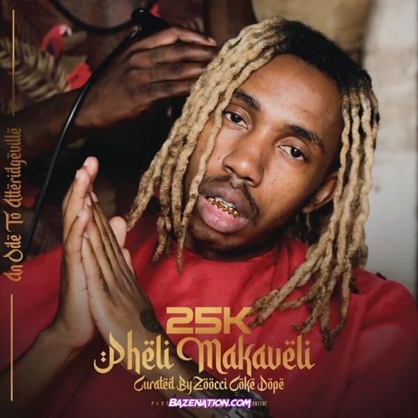 Album: 25K – Pheli Makaveli mp3 download