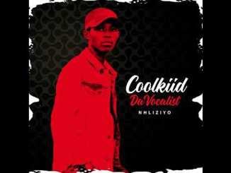 Coolkiid The Vocalist – Nhliziyo