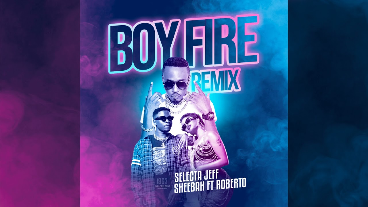 Selecta Jef Ft. Sheebah & Roberto – Boy Fire (Remix) mp3 download