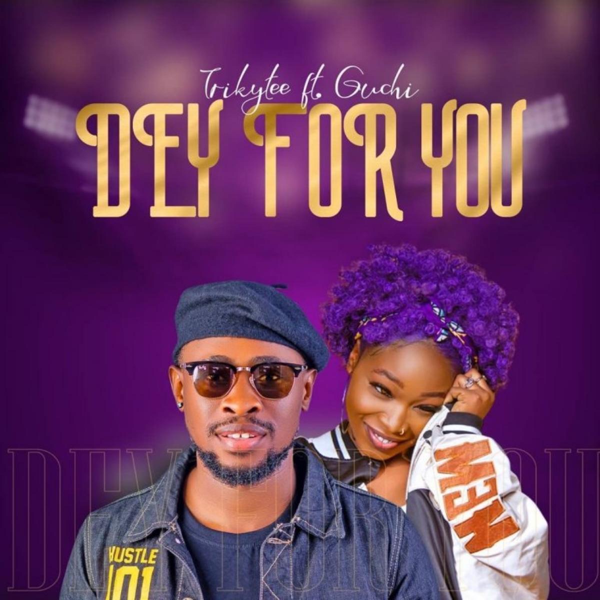 Trikytee – Dey For You Ft. Guchi mp3 download