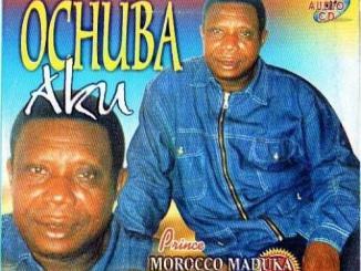 Chief Dr. Prince Emeka Morocco Maduka – Ochuba Aku (Part A & B)