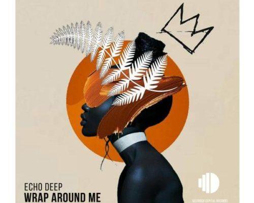 Echo Deep – Wrap Around Me mp3 download