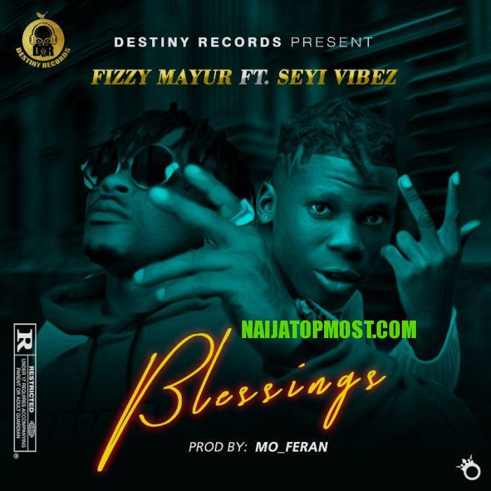 Fizzy Mayur Ft. Seyi Vibez – Blessings mp3 download
