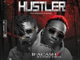 Ifacash Ft. Ayanfe Viral – Hustler