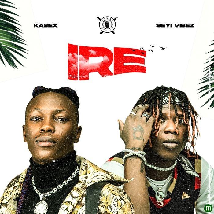 Kabex – Ire Ft. Seyi Vibez mp3 download