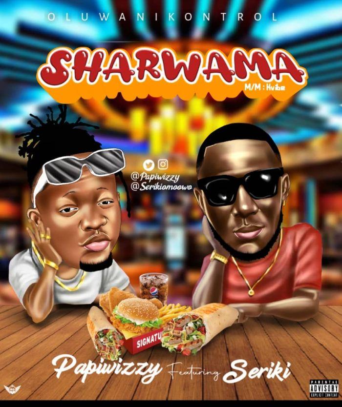 Papiwizzy – Shawarma Ft. Seriki x Danny S mp3 download