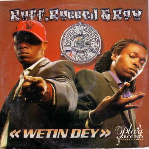Ruff, Rugged & Raw - Wetin Dey mp3 download
