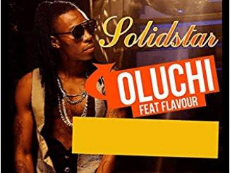 Solidstar Ft. Flavour – Oluchi