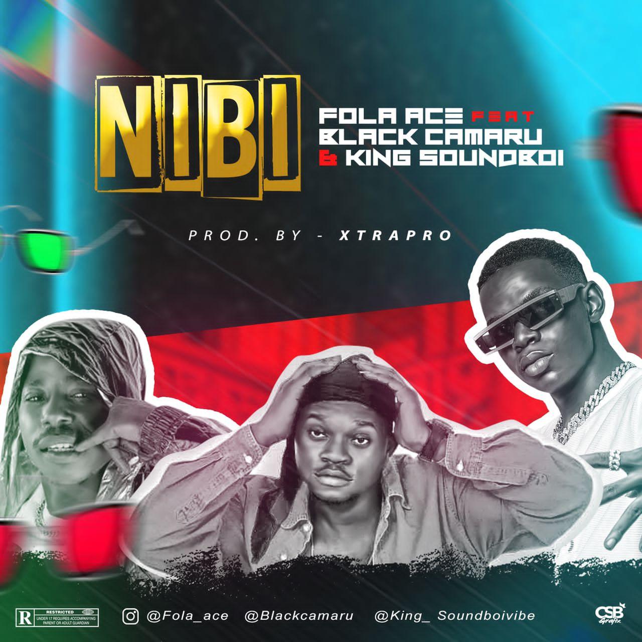 Fola Ace Ft. King SoundBoi & Black Camaru – Nibi mp3 download