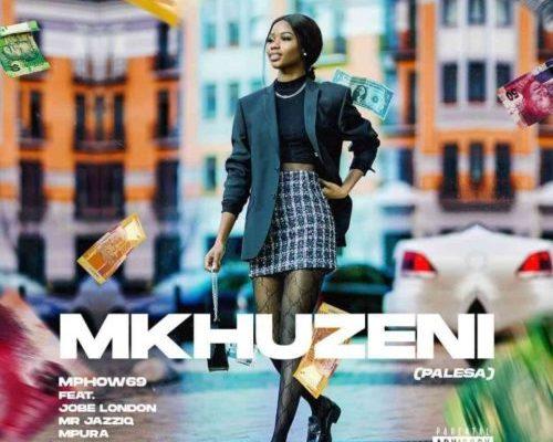 Mphow69 – Mkhuzeni (PALESA) Ft. Mr JazziQ, Jobe London, Mpura, Reece Madlisa & Zuma mp3 download