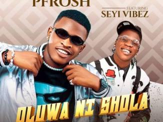 Pfrosh Ft. Seyi Vibez – Oluwa Ni Shola