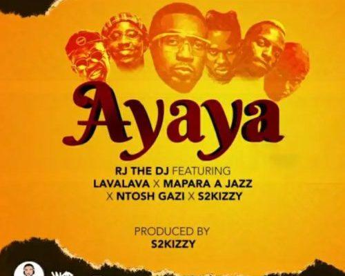 RJ The DJ – Ayaya Ft. Mapara A Jazz, Lava Lava, S2Kizzy & Ntosh Gazi mp3 download