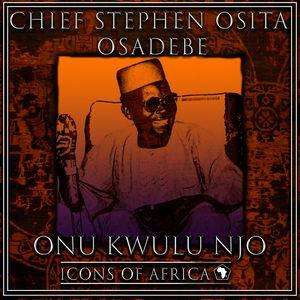 Chief Stephen Osita Osadebe - Onu Kwulu Njo