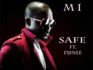 MI Ft. Djinee – Safe