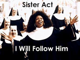 Sister Act – I Will Follow Him