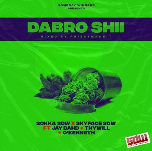 Sokka SDW & Skyface SDW – Dabro Shii Ft. Jay Bahd, O'Kenneth, Thywill mp3 download