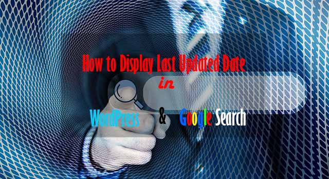How to Display last updated in WordPress and Google Search