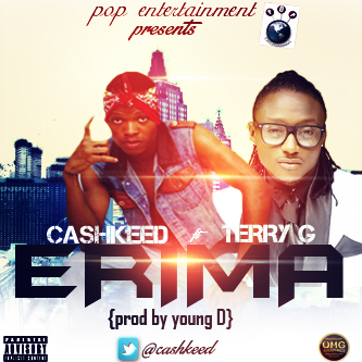 cash keed jara [Music] Cashkeed Ft. Terry G   Erima  (Prod. By Young D)