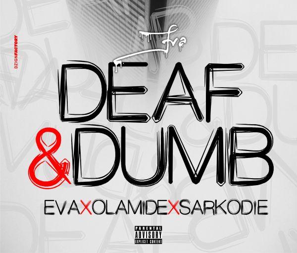 Eva DeafDumb [Music] Eva Ft. Olamide & Sarkodie   Deaf And Dumb