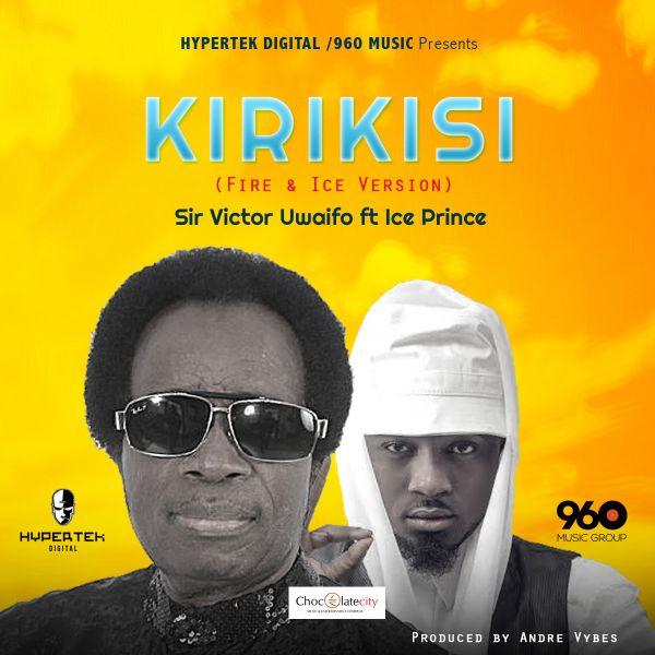 unnamed6 [Music] Sir Victor Uwaifo Ft. Ice Prince    Kirikisi