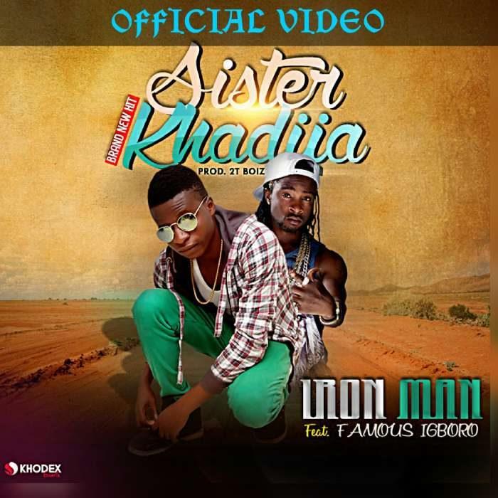 Video] Iron Man Ft  Famous Igboro – Sister Khadija