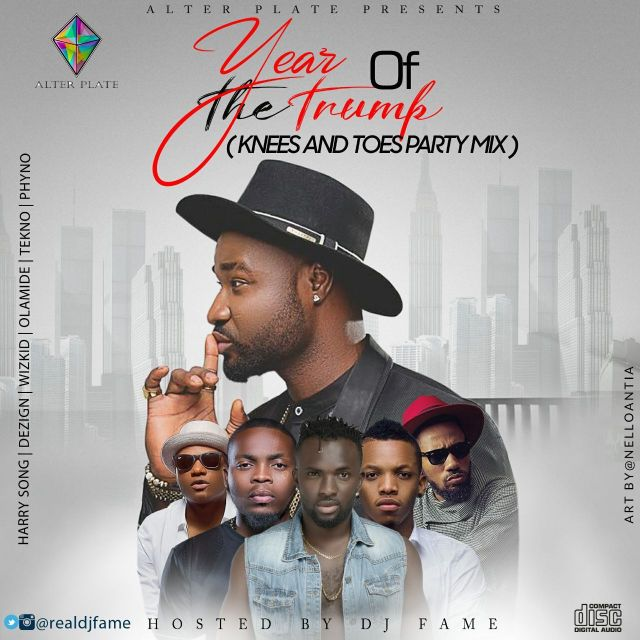 Mixtape: DJ Fame – Year Of The Trump Party Mix @realdjfame (Hosted By Dezign & Harrysong)