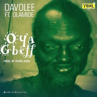 , [Music] Davolee Ft. Olamide – Oya Gbeff (Prod. by Young John), Hituploaded | Download Nigerian Music & Videos, Latest Nigeria Songs Mp4 Videos Hip Hop Mp3 Musics, Gospel Songs & Reggae 2019